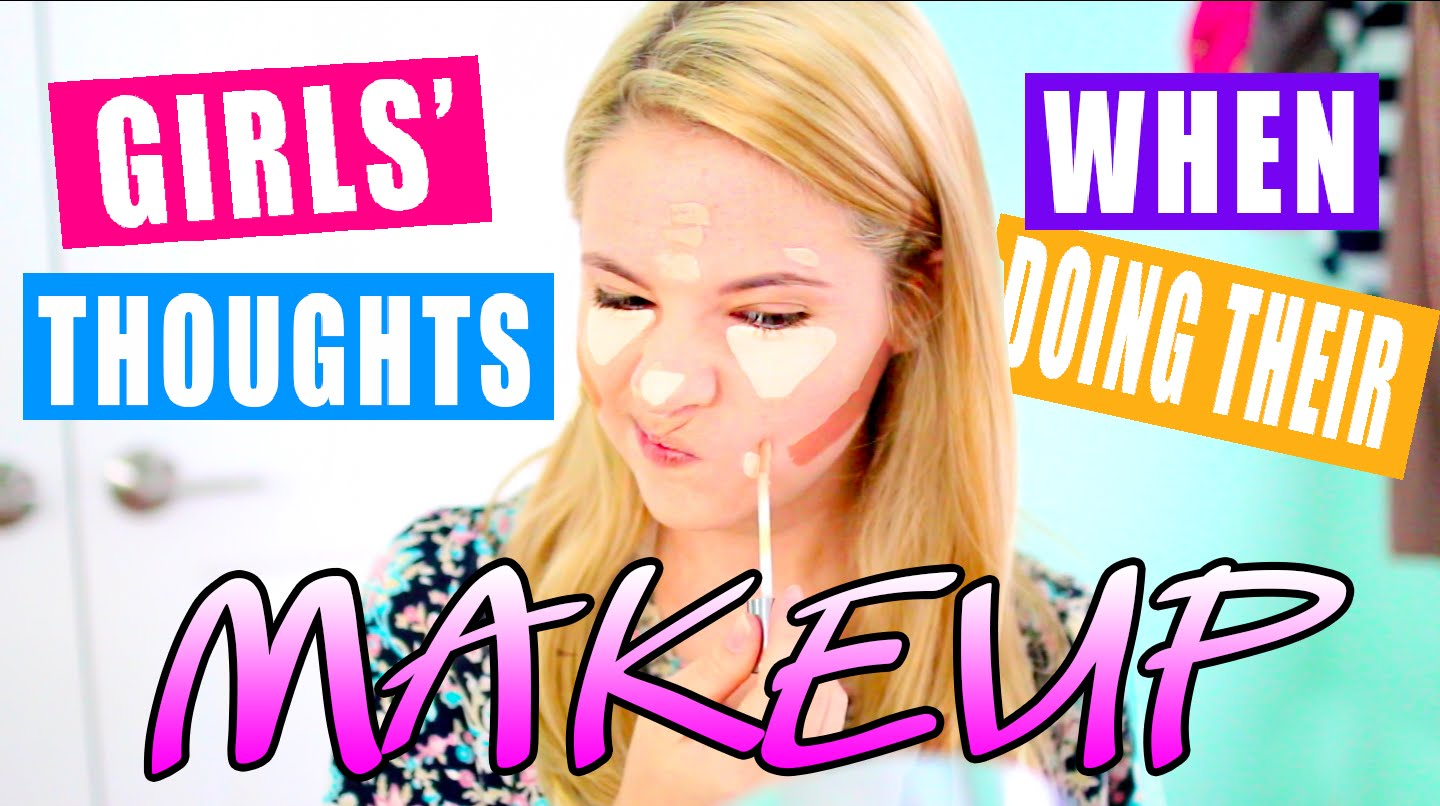 Thoughts Girls Have While Putting On Makeup!